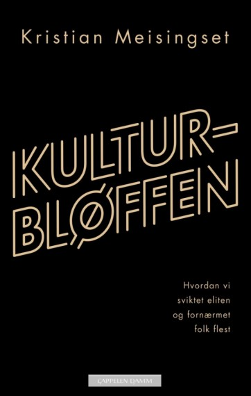 Kristian Meisingset: Kulturbløffen. Hvordan vi sviktet eliten og fornærmet folk flest. Cappelen Damm, 2013